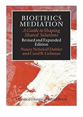 Bioethics Mediation: A Guide to Shaping Shared Solutions 9780826517722