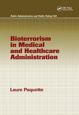 Bioterrorism in Medical and Healthcare Administration 9780824756512