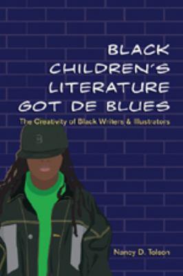 Black Children's Literature Got de Blues: The Creativity of Black Writers and Illustrators 9780820463322