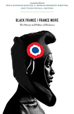 Black France/France Noire: The History and Politics of Blackness 9780822352624