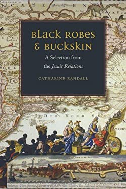 Black Robes and Buckskin: A Selection from the Jesuit Relations 9780823232628