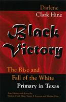 Black Victory: The Rise and Fall of the White Primary in Texas 9780826214621