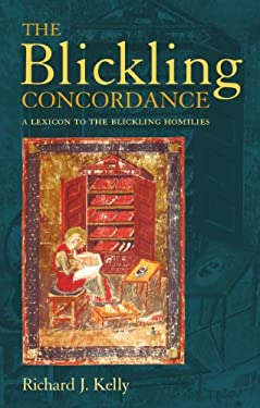 The Blickling Concordance: A Lexicon to the Blickling Homilies 9780826497734