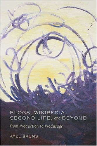 Blogs, Wikipedia, Second Life, and Beyond: From Production to Produsage 9780820488660
