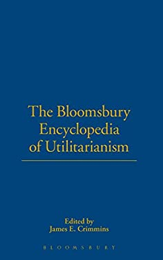 Bloomsbury Encyclopedia of Utilitarianism 9780826429896