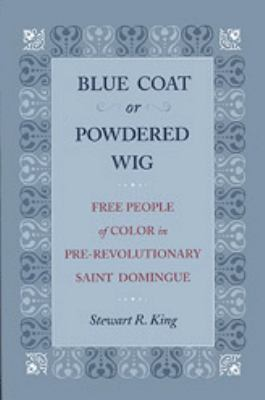Blue Coat or Powdered Wig: Free People of Color in Pre-Revolutionary Saint Domingue 9780820322339