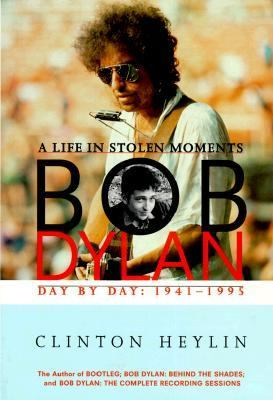 Bob Dylan: A Life in Stolen Moments Day by Day: 1941-1995