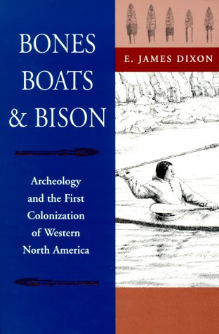 Bones, Boats, & Bison: Archeology and the First Colonization of Western North America 9780826321381