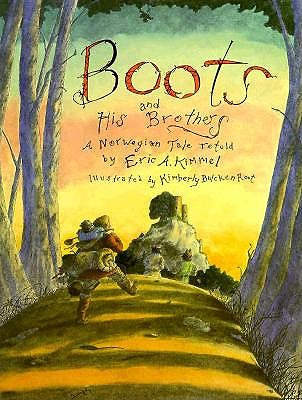 Boots And His Brothers A Norwegian Tale By Eric A Kimmel Kimberly
