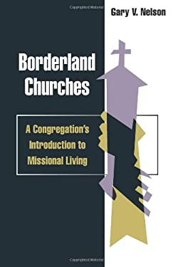 Borderland Churches: A Congregation's Introduction to Missional Living 9780827202382