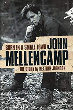 Born in a Small Town: John Mellencamp 9780825673368