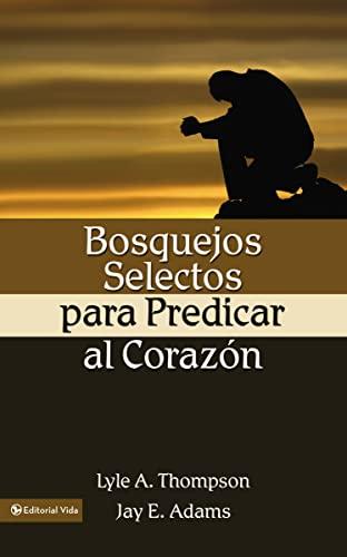 Bosquejos Selectos Para Predicar Al Coraz N 9780829735093