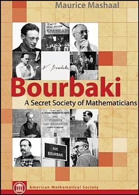 Bourbaki: A Secret Society of Mathematics