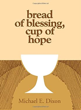 Bread of Blessing, Cup of Hope: Prayers at the Communion Table 9780827204508