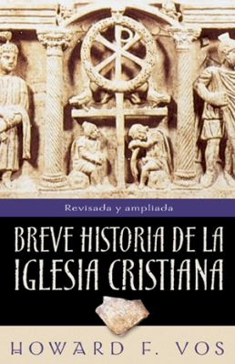Breve Historia de La Iglesia Cristiana = An Introduction to Church History 9780825418242
