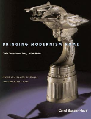 Bringing Modernism Home: Ohio Decorative Arts, 1890-1960 9780821416006