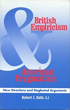 British Empiricism and American Pragmatism: New Directions and Neglected Arguments 9780823213924