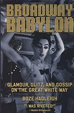 Broadway Babylon: Glamour, Glitz, and Gossip on the Great White Way - Hadleigh, Boze