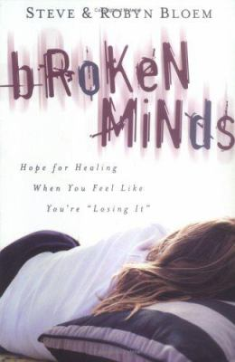 Broken Minds: Hope for Healing When You Feel Like You're