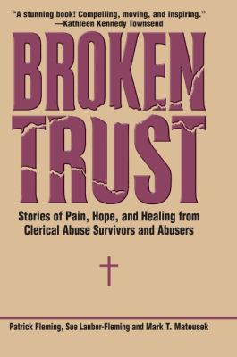 Broken Trust: Stories of Hope and Healing from Clerical Abuse Survivors and Abusers 9780824524104