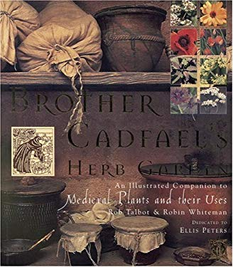 Brother Cadfael's Herb Garden: An Illustrated Companion to Medieval Plants and Their Uses 9780821223871