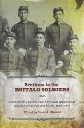Brothers to the Buffalo Soldiers: Perspectives on the African American Militia and Volunteers, 1865-1917
