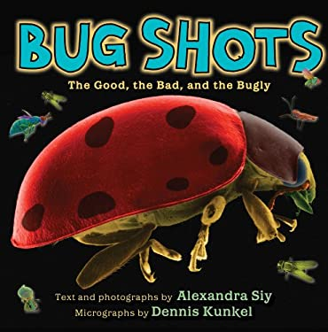 Bug Shots: The Good, the Bad, and the Bugly 9780823422869