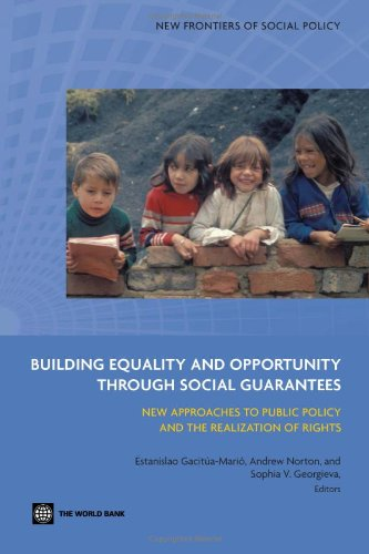Building Equality and Opportunity Through Social Guarantees: New Approaches to Public Policy and the Realization of Rights 9780821378830
