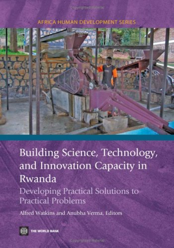 Building Science, Technology and Innovation Capacity in Rwanda: Developing Practical Solutions to Practical Problems 9780821373569