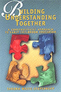 Building Understanding Together: A Constructivist Approach to Early Childhood Education 9780827368354