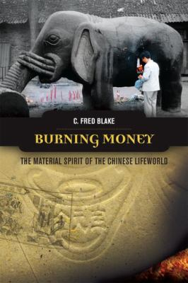 Burning Money: The Material Spirit of the Chinese Lifeworld 9780824835323