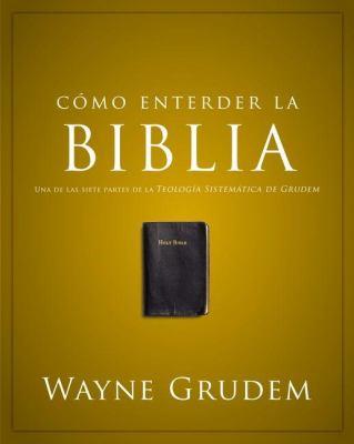 C Mo Entender: La Biblia: Una de Las Siete Partes de La Teolog a Sistem Tica de Grudem 9780829760507