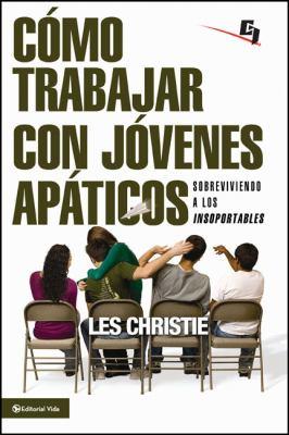 C Mo Trabajar Con J Venes AP Ticos: Sobreviviendo a Los Insoportables 9780829757446