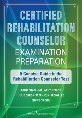 CRC Examination Preparation: A Concise Guide to Rehabilitation Counseling Certification 9780826108418