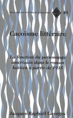 Cacoisme Litteraire: La Fonction Du Personnage Americain Dans Le Roman Haitien a Partir de 1915