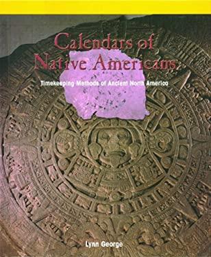 Calendars of Native Americans: Timekeeping Methods of Ancient North America 9780823989942