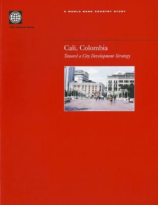 Cali, Colombia: Toward a City Development Strategy 9780821351741