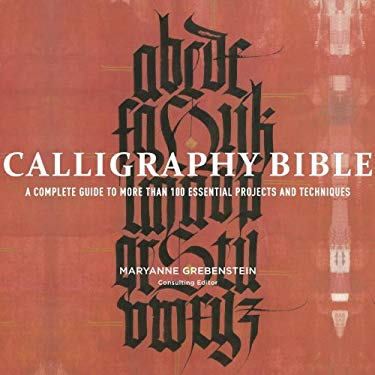 Calligraphy Bible: A Complete Guide to More Than 100 Essential Projects and Techniques 9780823099344