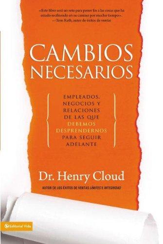 Cambios Necesarios: Empleados, Negocios y Relaciones de Los Que Debemos Desprendernos Para Seguir Adelante 9780829757804