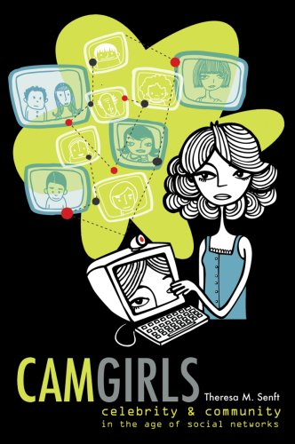 Camgirls: Celebrity and Community in the Age of Social Networks 9780820456942