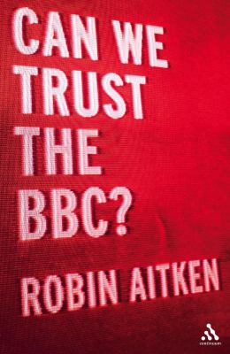 Can We Trust the BBC? 9780826498847