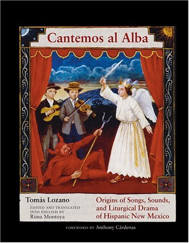 Cantemos Al Alba: Origins of Songs, Sounds, and Liturgical Drama of Hispanic New Mexico [With CD] 9780826338747