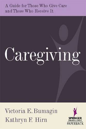 Caregiving: A Guide for Those Who Give Care and Those Who Receive It 9780826102669