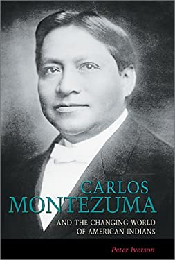 Carlos Montezuma and the Changing World of American Indians 9780826306418