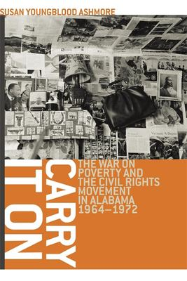 Carry It On: The War on Poverty and the Civil Rights Movement in Alabama, 1964-1972 9780820330518
