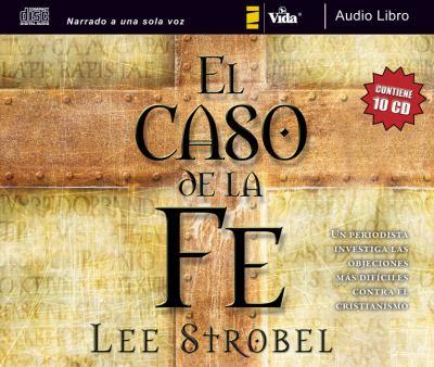 El Caso de La Fe (Audio Libro CD): Un Periodista Investiga Las Objeciones M?'s Dif Ciles Contra El Cristianismo 9780829752403