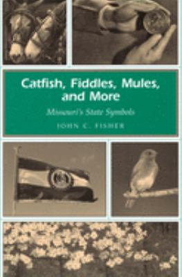 Catfish, Fiddles, Mules, and More: Missouri's State Symbols 9780826214898