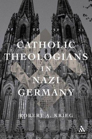 Catholic Theologians in Nazi Germany 9780826415769