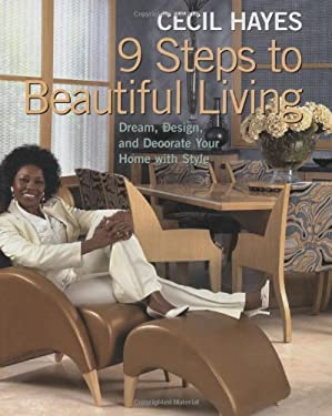 Cecil Hayes 9 Steps to Beautiful Living: Dream, Design, and Decorate Your Home with Style 9780823005741
