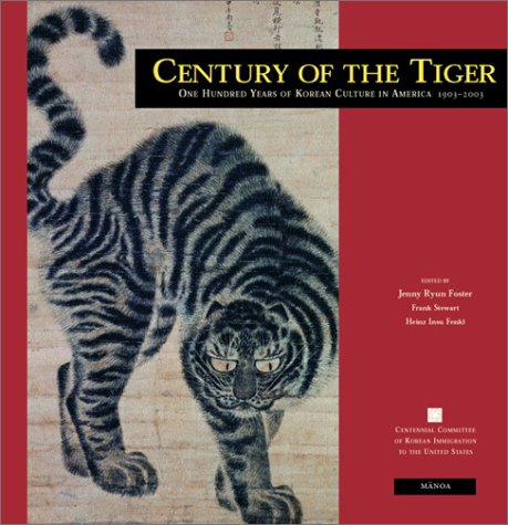 Century of the Tiger: One Hundred Years of Korean Culture in America 9780824826444